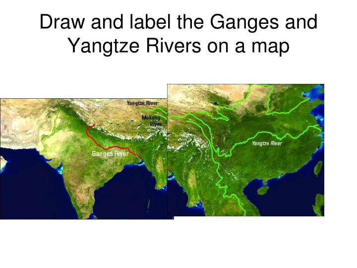 Draw and label the ganges and yangtze rivers on a map