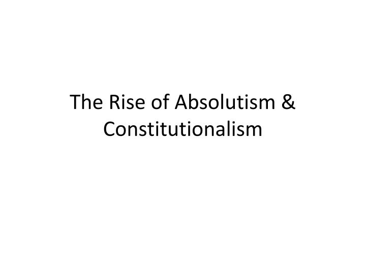the rise of absolutism constitutionalism n.