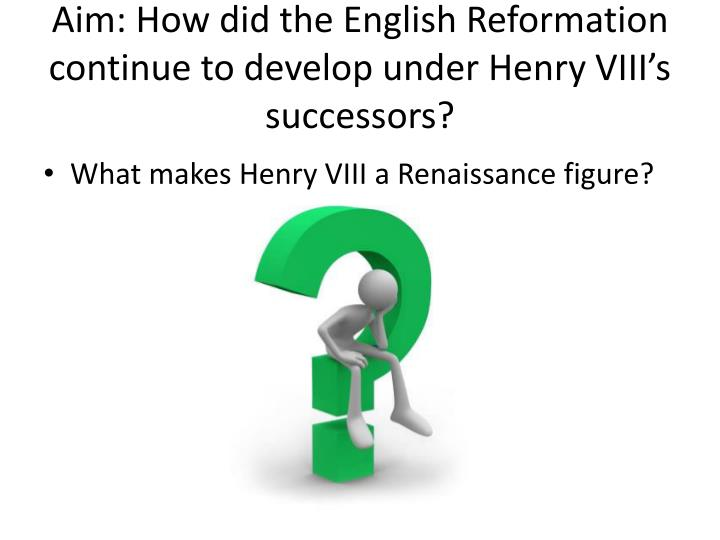 Aim how did the english reformation continue to develop under henry viii s successors
