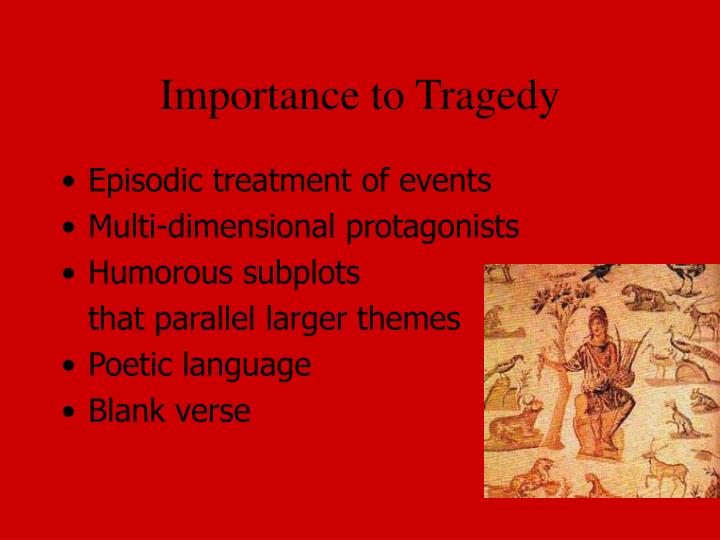 Importance to Tragedy