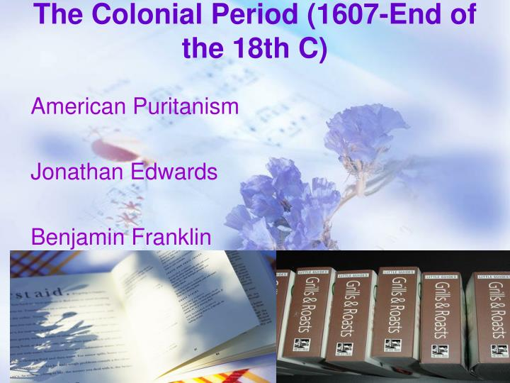 The colonial period 1607 end of the 18th c
