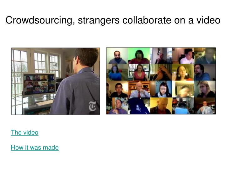 Crowdsourcing, strangers collaborate on a video