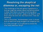 resolving the skeptical dilemma or escaping the net