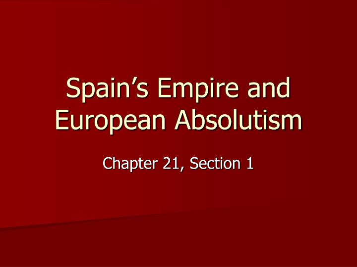 spain s empire and european absolutism n.