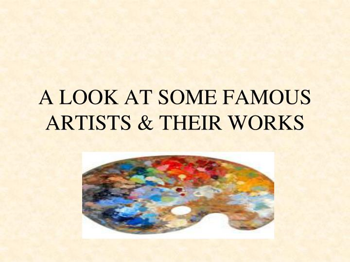 a look at some famous artists their works n.
