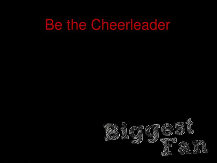 Be the Cheerleader