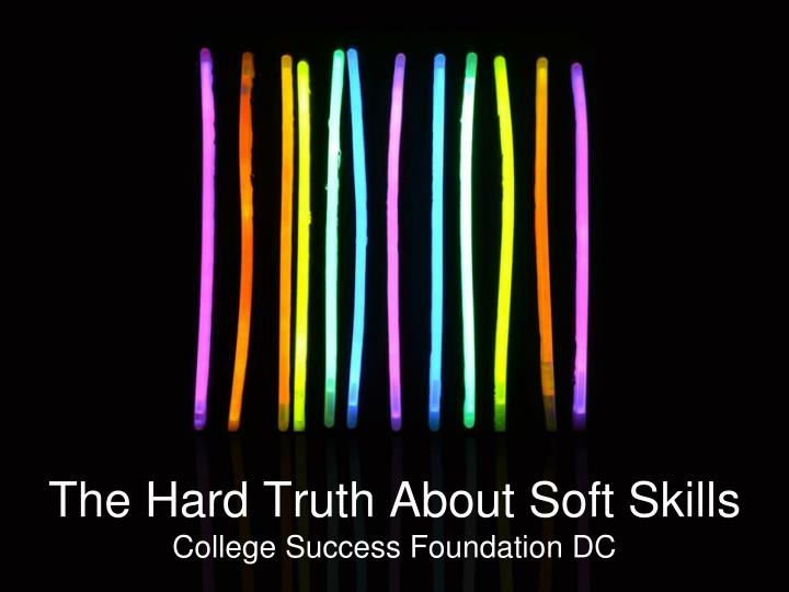 The hard truth about soft skills college success foundation dc