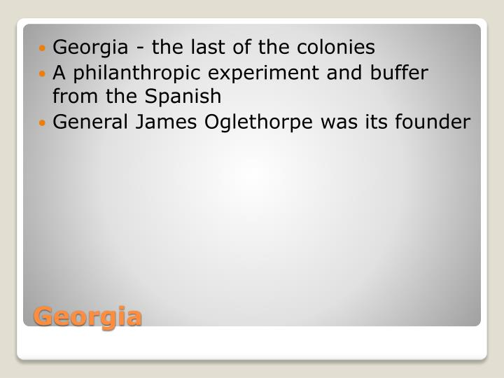 Georgia - the last of the colonies
