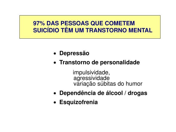 97% DAS PESSOAS QUE COMETEM SUICÍDIO TÊM UM TRANSTORNO MENTAL