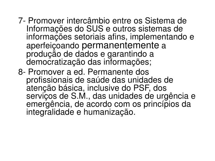 7- Promover intercâmbio entre os Sistema de Informações do SUS e outros sistemas de informações setoriais afins, implementando e aperfeiçoando