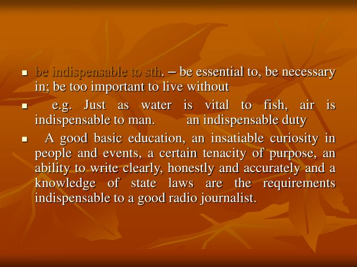 be indispensable to sth
