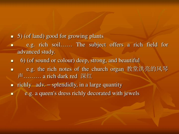 5) (of land) good for growing plants
