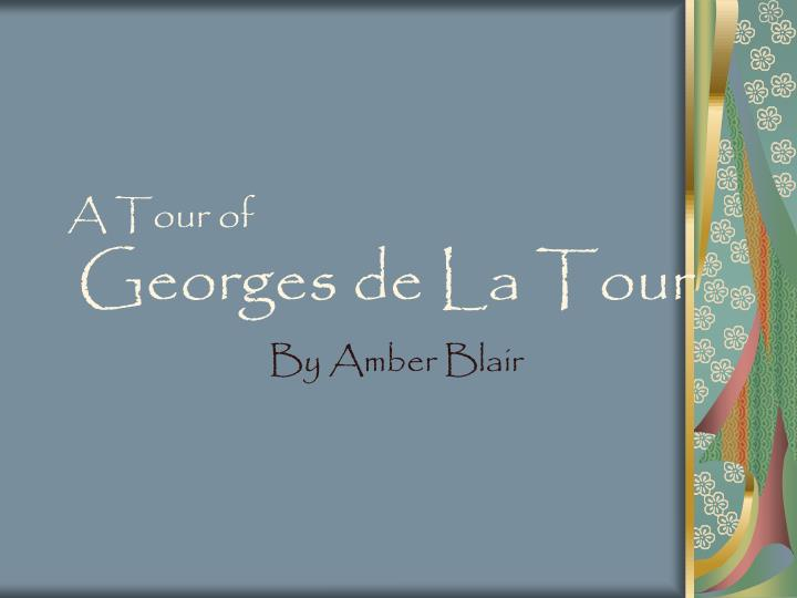 a tour of georges de la tour n.
