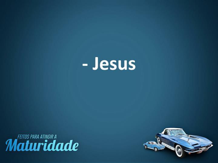 - Jesus