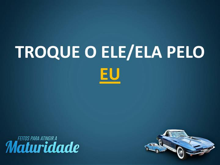 TROQUE O ELE/ELA PELO