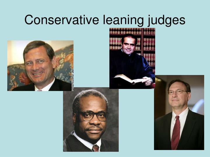Conservative leaning judges
