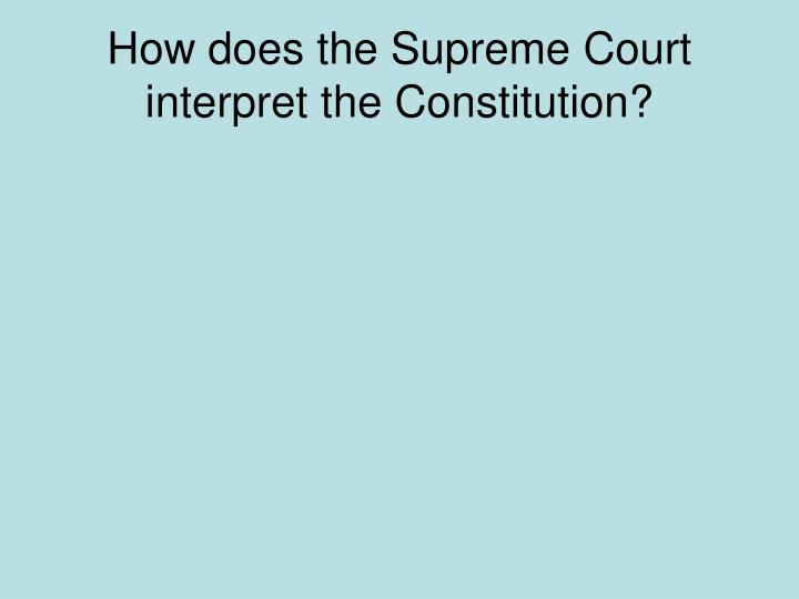 How does the Supreme Court interpret the Constitution?