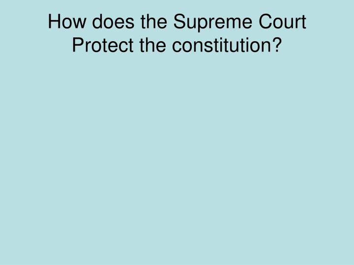 How does the Supreme Court Protect the constitution?