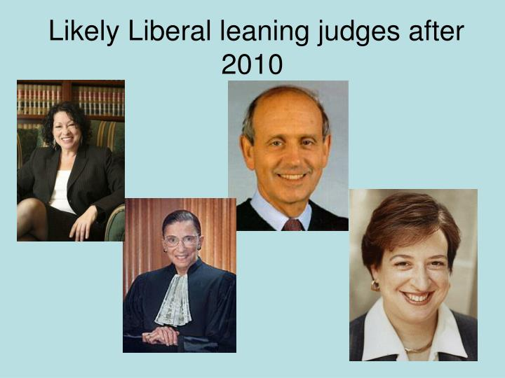 Likely Liberal leaning judges after 2010