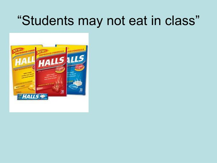 """""""Students may not eat in class"""""""