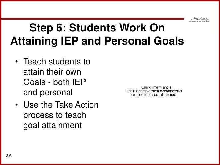 Step 6: Students Work On Attaining IEP and Personal Goals