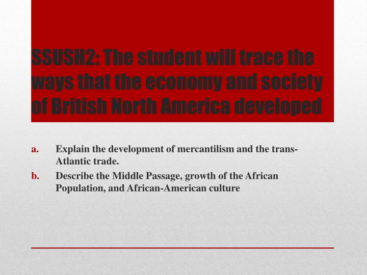 SSUSH2: The student will trace the ways that the economy and society of British North America develo...