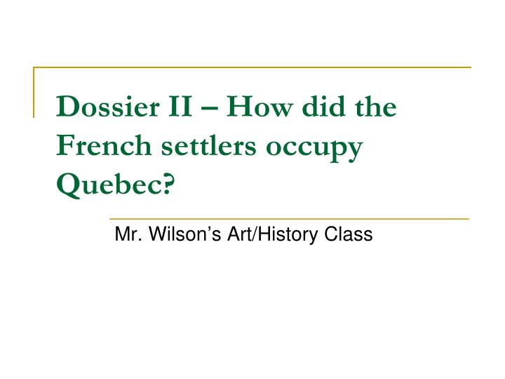 dossier ii how did the french settlers occupy quebec n.
