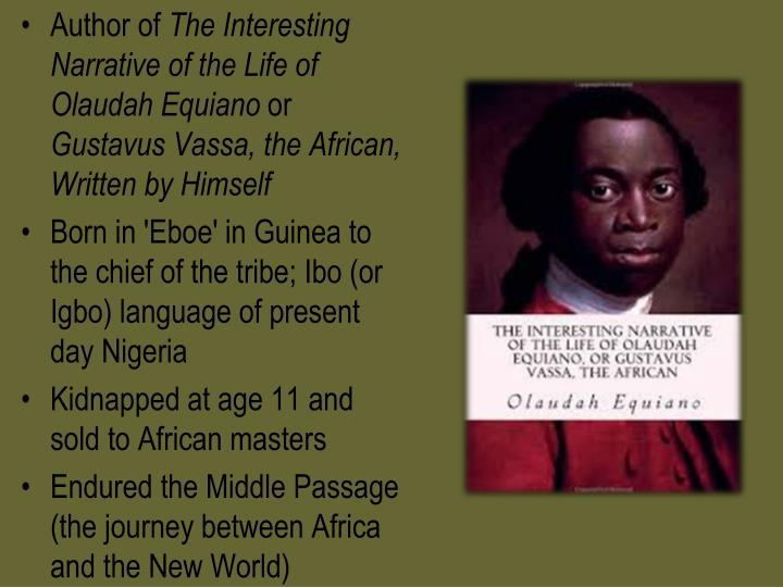 olaudah equiano a man of many Equiano published his autobiography, the interesting narrative of the life of olaudah equiano, or gustavus vassa, the african, in 1789 as a two-volume work it went through one american and eight british editions during his lifetime.