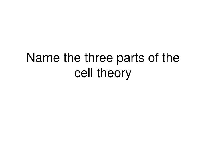 name the three parts of the cell theory n.