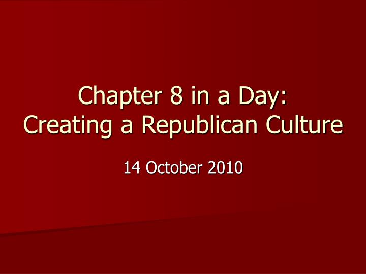 chapter 8 in a day creating a republican culture n.