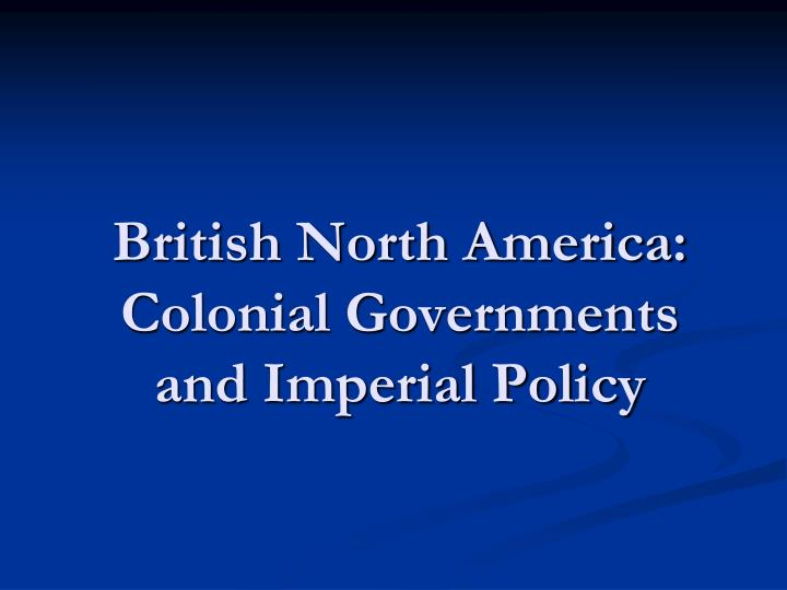british north america colonial governments and imperial policy n.