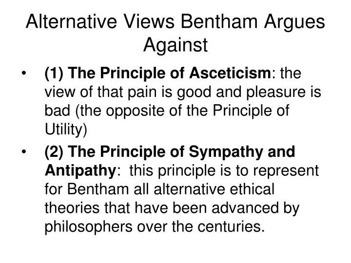 Alternative Views Bentham Argues Against