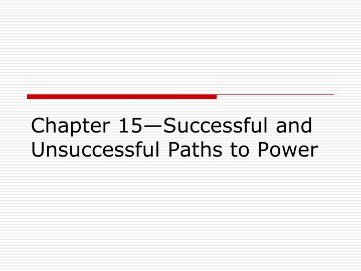 chapter 15 successful and unsuccessful paths to power n.