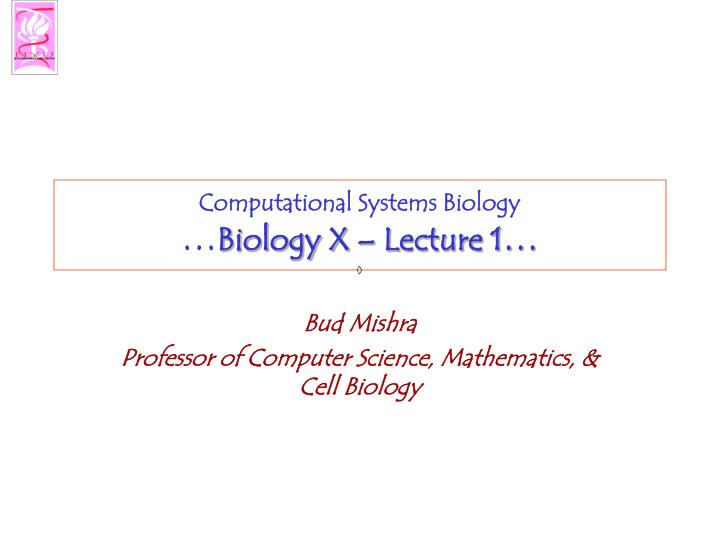 computational systems biology biology x lecture 1 n.