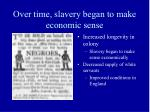 over time slavery began to make economic sense3
