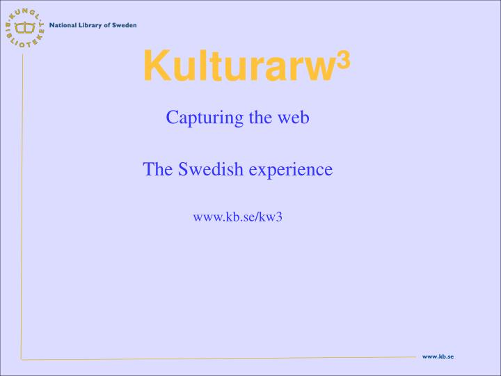 capturing the web the swedish experience www kb se kw3 n.