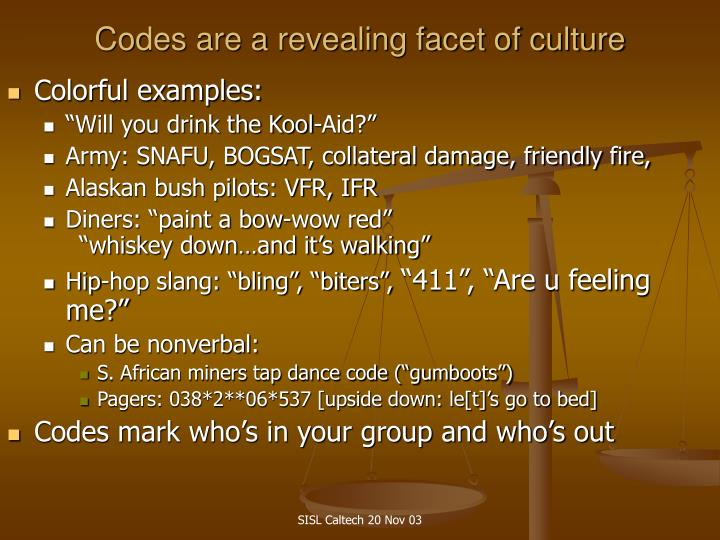 Codes are a revealing facet of culture
