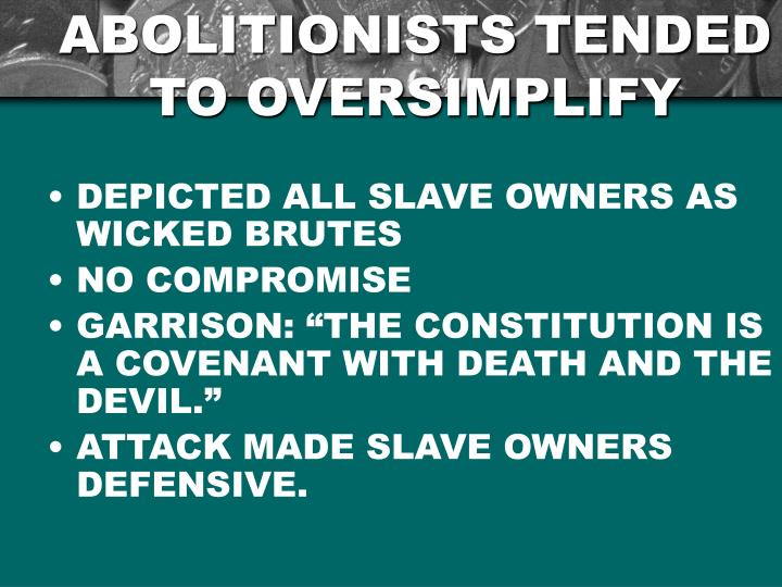 ABOLITIONISTS TENDED TO OVERSIMPLIFY