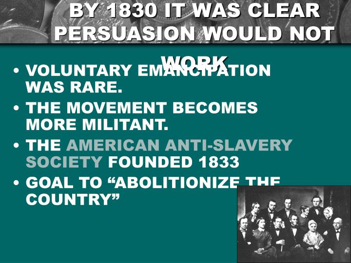 BY 1830 IT WAS CLEAR PERSUASION WOULD NOT WORK