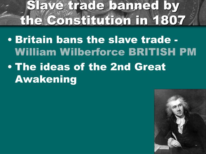 Slave trade banned by the Constitution in 1807
