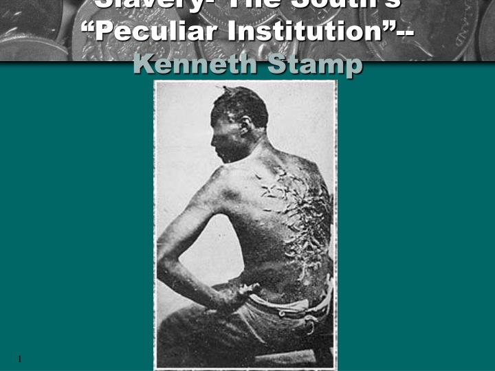 """Slavery- The South's """"Peculiar Institution""""--"""