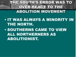 the south s error was to over react to the abolition movement