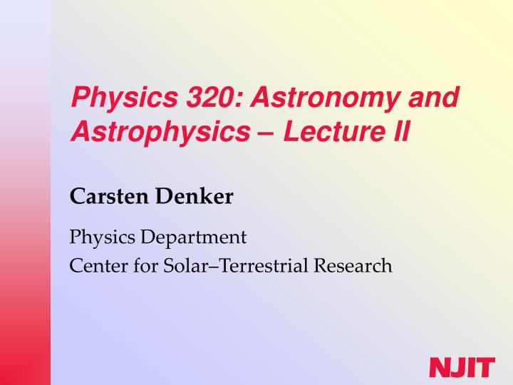 physics 320 astronomy and astrophysics lecture ii n.