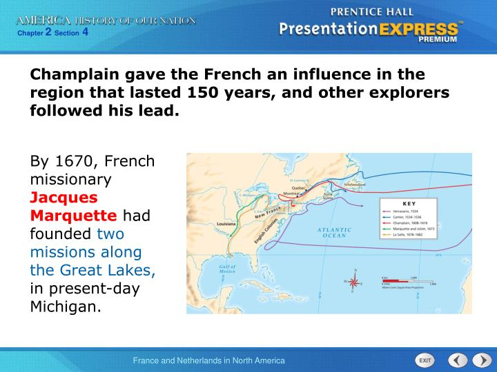 Champlain gave the French an influence in the region that lasted 150 years, and other explorers followed his lead.