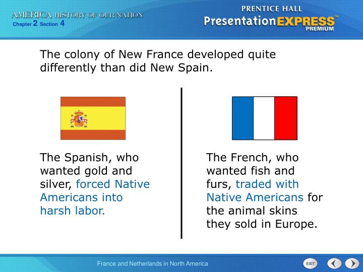 The colony of New France developed quite differently than did New Spain.