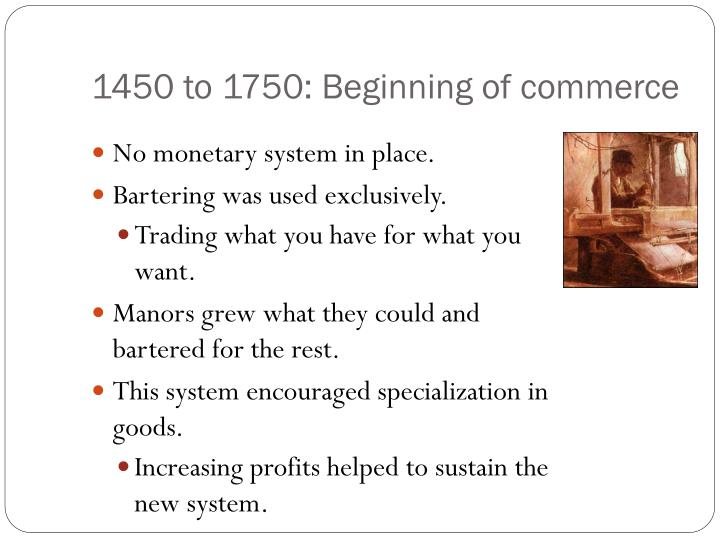 1450 to 1750: Beginning of commerce