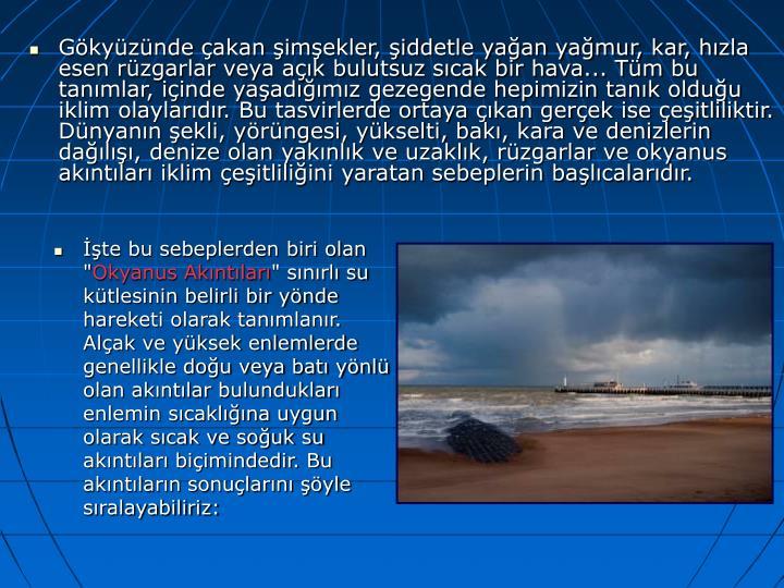 Gökyüzünde çakan şimşekler, şiddetle yağan yağmur, kar, hızla esen rüzgarlar veya açık ...