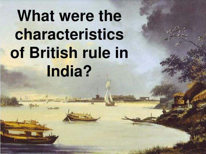 what were the characteristics of british rule in india n.