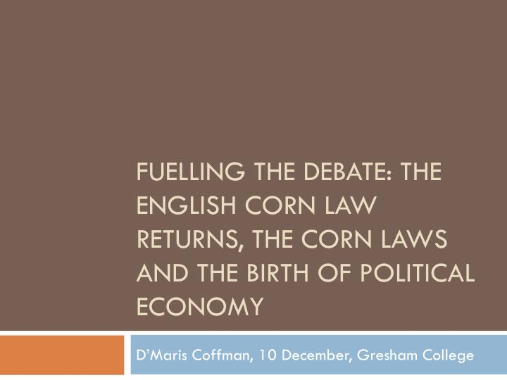 fuelling the debate the english corn law returns the corn laws and the birth of political economy n.