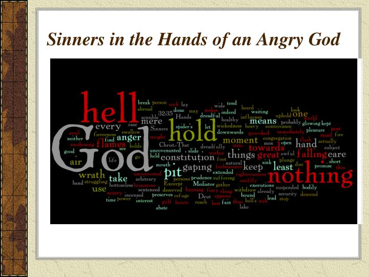 sinners essay Sinners in the hands of an angry god essay maritza bivens sinners in the hands of an angry god jonathan edwards, a famous preacher in pre-colonial times, composed a sermon that was driven to alert and inject puritanical fear into the eighteenth century congregation.